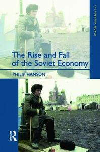 The Rise and Fall of the The Soviet Economy: An Economic History of the USSR 1945 - 1991 - Philip Hanson - cover