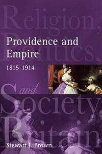 Providence and Empire: Religion, Politics and Society in the United Kingdom, 1815-1914 - Stewart Brown - cover