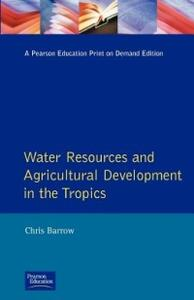 Water Resources and Agricultural Development in the Tropics - Chris Barrow - cover