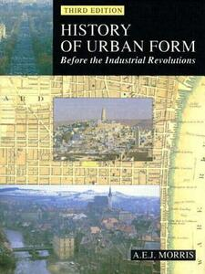 History of Urban Form Before the Industrial Revolution - A. E. J. Morris - cover