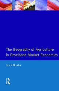 Geography of Agriculture in Developed Market Economies, The - I. R. Bowler - cover