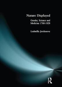 Nature Displayed: Gender, Science and Medicine 1760-1820 - L.J. Jordanova - cover