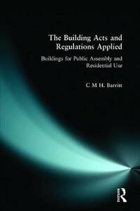The Building Acts and Regulations Applied: Buildings for Public Assembly and Residential Use - C. M. H. Barritt - cover