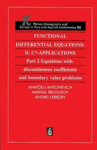 Functional Differential Equations: II. C*-Applications Part 2: Equations with Disontinuous Coefficients and Boundary Value Problems - A.B. Antonevich,Andrei. V. Lebedev,Mikhail Belousov - cover