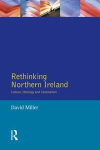 Rethinking Northern Ireland: Culture, Ideology and Colonialism - cover