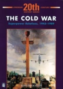 The Cold War: Superpower Relations 1945-1989 - Josh Brooman - cover