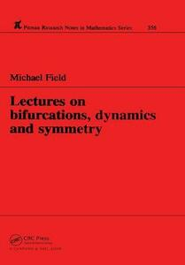 Lectures on Bifurcations, Dynamics and Symmetry - Michael J. Field - cover