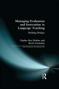 Managing Evaluation and Innovation in Language Teaching: Building Bridges - Pauline Rea Dickins,Kevin Germaine,Pauline Rea-Dickins - cover