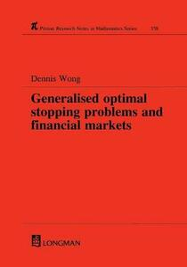 Generalized Optimal Stopping Problems and Financial Markets - Dennis Wong - cover