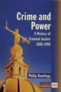 Crime and Power: A History of Criminal Justice 1688-1998 - Philip Rawlings - cover