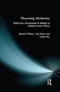 Theorising Modernity: Reflexivity, Environment & Identity in Giddens' Social Theory - Martin O'Brien,Sue Penna,Colin Hay - cover