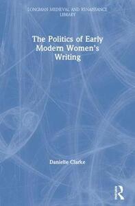 The Politics of Early Modern Women's Writing - Danielle Clarke - cover
