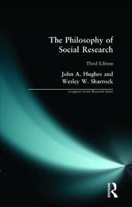 The Philosophy of Social Research - John A. Hughes,W. W. Sharrock - cover