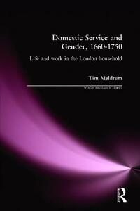 Domestic Service and Gender, 1660-1750: Life and work in the London household - Tim Meldrum - cover
