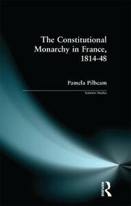 The Constitutional Monarchy in France, 1814-48 - Pamela M. Pilbeam - cover