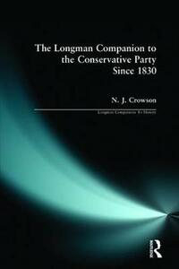 The Longman Companion to the Conservative Party: Since 1830 - Nick Crowson - cover