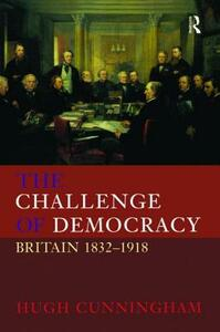 The Challenge of Democracy: Britain 1832-1918 - Hugh Cunningham - cover