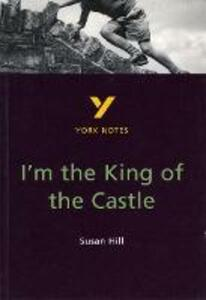I'm the King of the Castle: York Notes for GCSE - Caroline Woolfe - cover