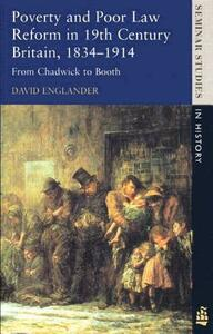 Poverty and Poor Law Reform in Nineteenth-Century Britain, 1834-1914: From Chadwick to Booth - David Englander - cover