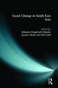 Social Change in South East Asia: New Perspectives - Jacques Hersh,Johannes Dragsbaek Schmidt,Niels Fold - cover