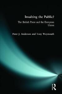 Insulting the Public?: The British Press and the European Union - Peter J. Anderson,Tony Weymouth - cover
