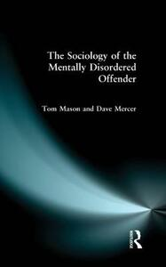The Sociology of the Mentally Disordered Offender - Tom Mason,Dave Mercer - cover