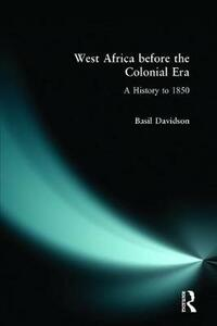 West Africa before the Colonial Era: A History to 1850 - Basil Davidson - cover