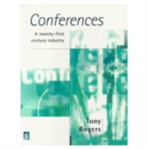 Conferences: A 21st Century Industry - Tony Rogers - cover