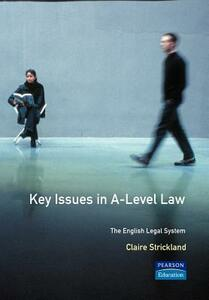 Key Issues in A-Level Law: The English Legal System - Claire Strickland - cover