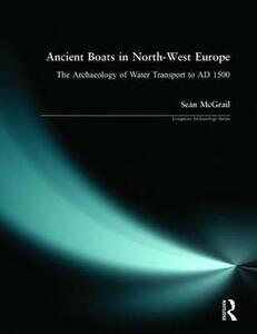 Ancient Boats in North-West Europe: The Archaeology of Water Transport to AD 1500 - Sean McGrail - cover