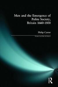 Men and the Emergence of Polite Society, Britain 1660-1800 - Philip Carter - cover