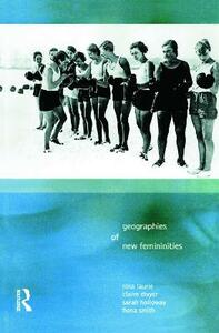 Geographies of New Femininities - Nina Laurie,Fiona Smith,Claire Dwyer - cover