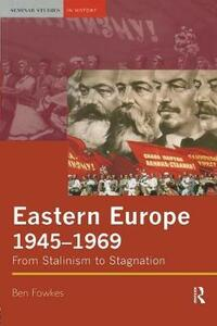 Eastern Europe 1945-1969: From Stalinism to Stagnation - Ben Fowkes - cover