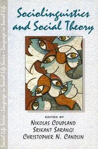 Sociolinguistics and Social Theory - Nikolas Coupland,Srikant Sarangi,Christopher N. Candlin - cover