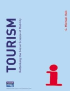 Tourism: Rethinking the Social Science of Mobility - C. Michael Hall - cover