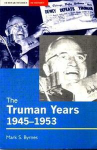 The Truman Years, 1945-1953 - Mark S. Byrnes - cover