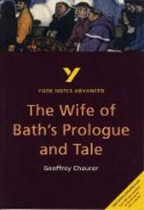 The Wife of Bath's Prologue and Tale: York Notes Advanced - Jacqueline Tasioulas - cover