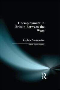 Unemployment in Britain Between the Wars - Stephen Constantine - cover