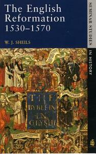 The English Reformation 1530 - 1570 - W. J. Sheils - cover