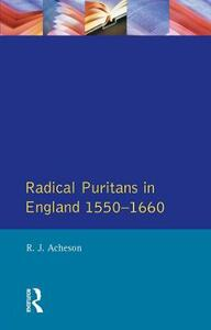 Radical Puritans in England 1550 - 1660 - R. J. Acheson - cover