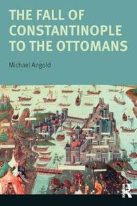 The Fall of Constantinople to the Ottomans: Context and Consequences - Michael Angold - cover