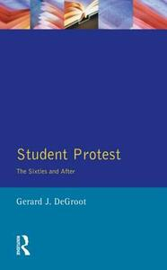 Student Protest: The Sixties and After - Gerard J.De Groot - cover