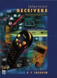 Television Receivers: Including Digital TV - K. F. Ibrahim - cover