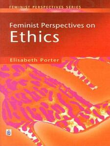 Feminist Perspectives on Ethics - Elizabeth Porter - cover
