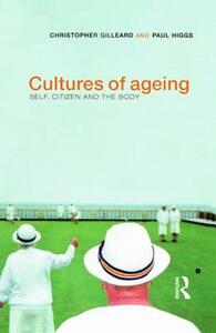 Cultures of Ageing: Self, Citizen and the Body - Chris Gilleard,Paul Higgs - cover