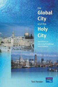 The Global City and the Holy City: Narratives on Knowledge, Planning and Diversity - Tovi Fenster - cover