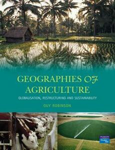 Geographies of Agriculture: Globalisation, Restructuring and Sustainability - Guy Robinson - cover