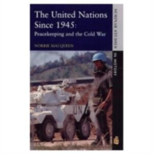 The United Nations Since 1945: Peacekeeping and the Cold War - Norrie MacQueen - cover