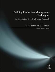 Building Production Management Techniques: An Introduction through a Systems Approach - David R. Moore,Douglas J. Hague - cover