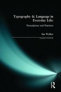 Typography & Language in Everyday Life: Prescriptions and Practices - Sue Walker - cover